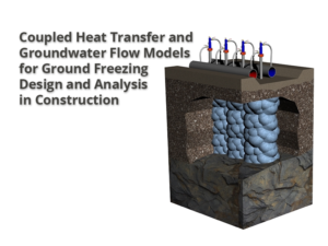 Coupled Heat Transfer and Groundwater Flow Models for Ground Freezing